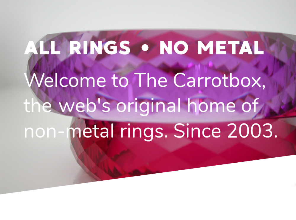 ALL RINGS. NO METAL. Welcome to The Carrotbox, the web's original home of non-metal rings. Since 2003.